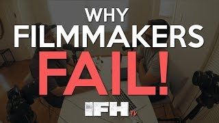Why Indie Filmmakers FAIL - Indie Film Hustle