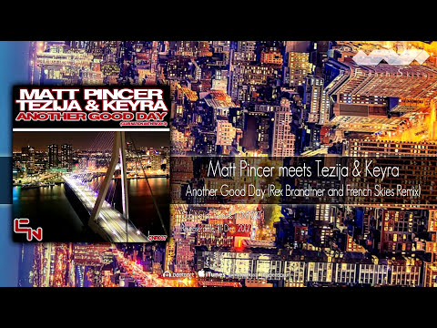 Matt Pincer meets Tezija and Keyra - Another Good Day (Rex Brandtner and French Skies Remix)