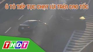 Suýt gây tai nạn thảm khốc vì lùi ô tô trên cao tốc | THDT