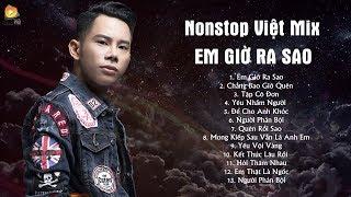 Lê Bảo Bình Remix 2018 - Nonstop Việt Mix - Em Giờ Ra Sao Remix - Chẳng Bao Giờ Quên Remix
