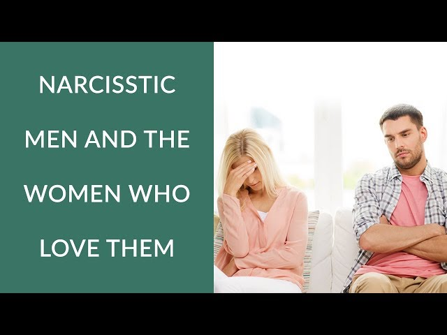 Narcissistic Men and the Women Who Love Them