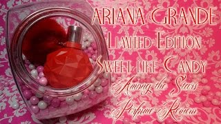 Ariana Grande Limited Edtion Sweet Like Candy Perfume Review🌟 Among the Stars Perfume Reviews 🌟