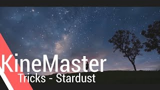 Stardust - KineMaster Tricks