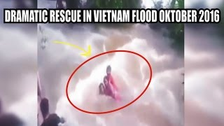 Watch Dramatic rescue in Vietnam Flood October 2016