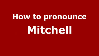 How to Pronounce Mitchell - PronounceNames.com