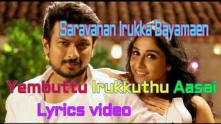 Yembuttu Irukkuthu Aasai Song Lyrics Video-Saravanan Irukka Bayamaen