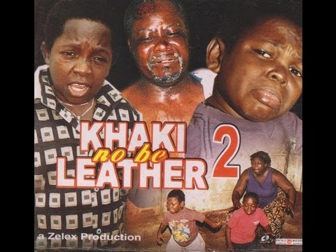 KHAKI NO BE LEATHER PART 2-  Nigerian Nollywood movie