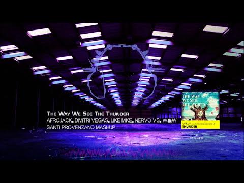 Afrojack, Dimitri Vegas, Like Mike Vs. W&W - The Way We See The Thunder (Santi Provenzano Mashup)