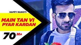Main Tan Vi Pyar Kardan (Full Video)   Happy Raikoti   Millind Gaba   Latest Punjabi Song