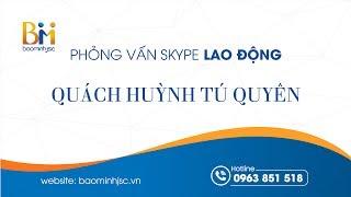 Phỏng vấn Skype lao động Quách Huỳnh Tú Quyên- Cổng thông tin tư vấn xuất khẩu lao động Bảo Minh