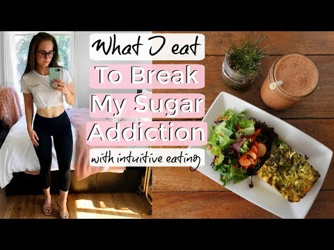 Kick Your SUGAR ADDICTION | What I Eat while Intuitive Eating