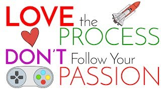 Love the Process   DON'T Follow Your Passion