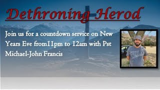 New Years Eve Service: Dethroning Herod by Ps. Michael-John Francis