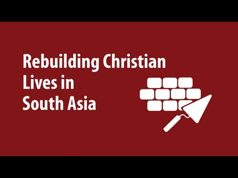 Rebuilding Christian Lives in South Asia