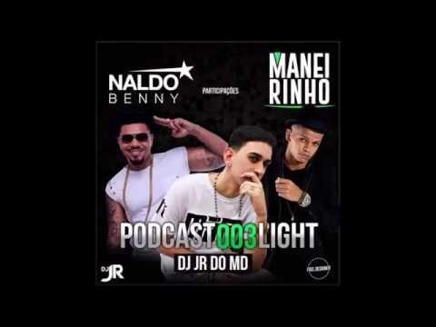 PODCAST 003 LIGHT DJ JR DO MD == PART.  NALDO BENNY & MC MANEIRINHO 2016