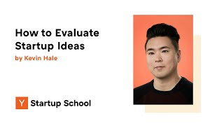 Kevin Hale - How to Evaluate Startup Ideas