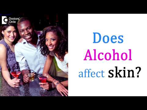 Can Alcohol affect your skin? - Dr. Nischal K