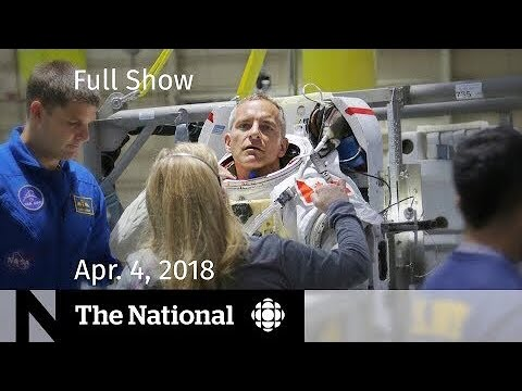 The National for Wednesday April 4th 2018 — Facebook, Real Estate, Canadian Astronaut