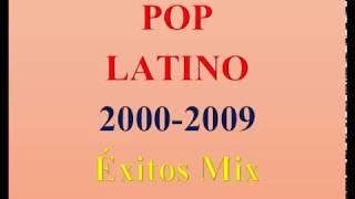 POP LATINO 2000-2009 Éxitos - Canciones Mix