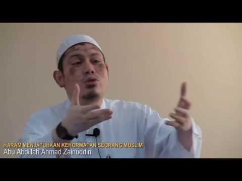 Haram Menjatuhkan Kehormatan Seorang Muslim - Abu Abdillah Ahmad Zainuddin
