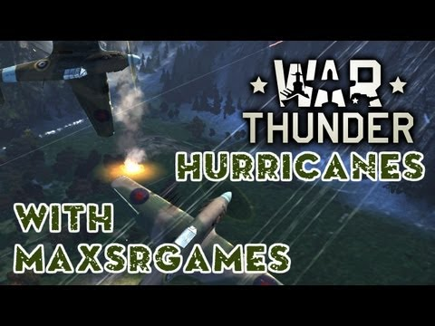 War Thunder - With MaxSRGames - Rock you like a pair of Hurricanes