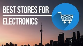 Where to Buy Electronics in Toronto Canada? Best places , best prices for electronics in Canada