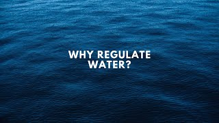 Why Regulate Water?