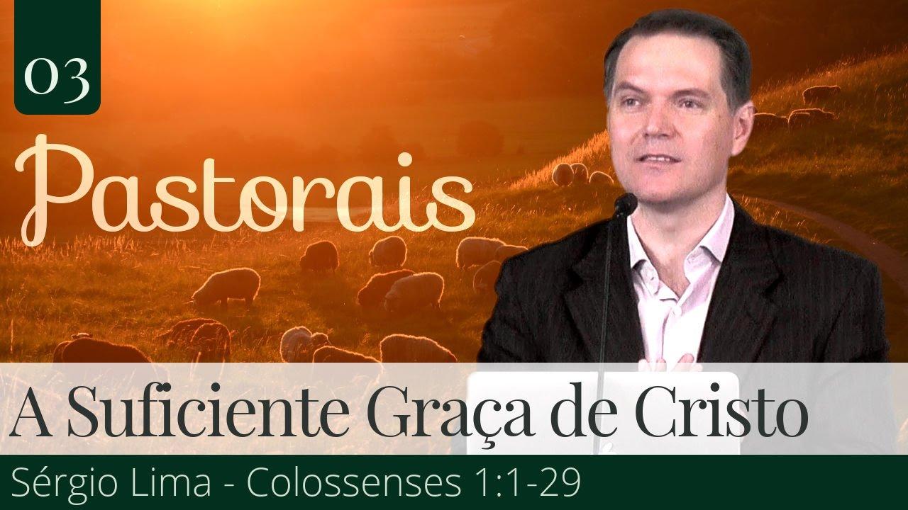 03. A Suficiente Graça de Cristo - Sérgio Lima