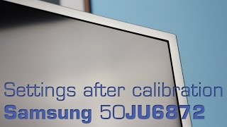 Samsung 50JU6872 settings after calibration
