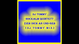 DJ TOMMY Nockalm Quintett - Zieh dich an und Geh DJ TOMMY MIX)