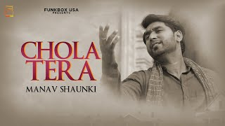 Chola Tera | Manav Shaunki | Funkbox Entertainment USA | official Video