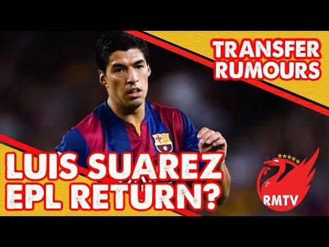 Luis Suarez Returning to the Premier League? | Transfer Rumour Update