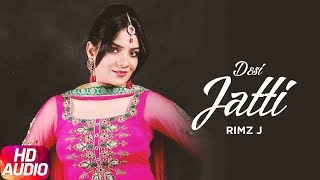 Desi Jatti | Audio Song | Rimz J* | Tigerstyle | Bunty Bains | Latest Punjabi Song 2018