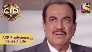 Your Favorite Character | ACP Pradyuman Saves A Life | CID