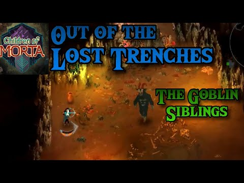 Goblin Siblings! | Out of the Lost Trenches! | Children of Morta