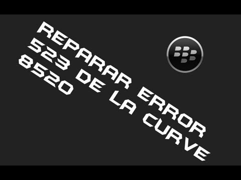 COMO REPARAR ERROR 523 DE UNA BLACKBERRY CURVE 8520