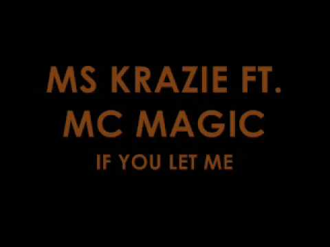 IF YOU LET ME-MS KRAZIE FT. MC MAGIC Music Videos