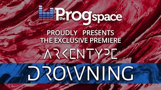 The Progspace Presents - Arkentype:  Drowning  - Official Exclusive Premiere