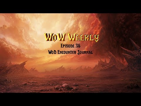 WoW Weekly Episode 36 WoD Encounter Journal