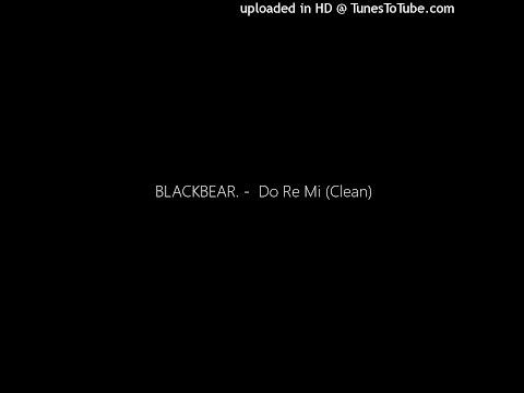 BLACKBEAR. -  Do Re Mi (Clean)