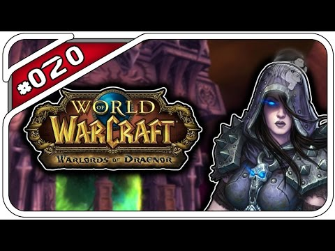 WORLD OF WARCRAFT: WARLORDS OF DRAENOR #020 - WIR GEBEN GAS! - Let's Play WoW