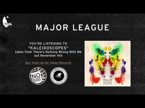 Major League - Kaleidoscopes (There's Nothing Wrong With Me out November 4th)
