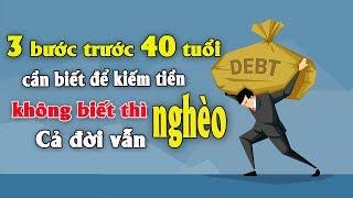 3 bước trước 40 tuổi cần biết để kiếm tiền, không biết thì cả đời vẫn nghèo | Tài chính kinh doanh