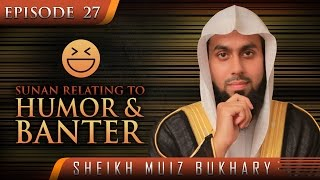 Sunan Relating To Humor & Banter – When The Prophet Joked? #SunnahRevival ? Sh. Muiz Bukhary