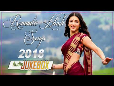 ROMANTIC HINDI SONGS 2018 -BOLLYWOOD HINDI SONGS - ROMANTIC LOVE SONGS 2018 - JUKEBOX