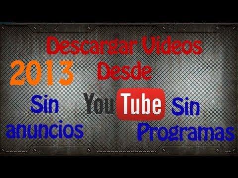[Tutorial] : Como descargar videos desde YouTube 2013 (Sin anuncios. Sin aplicaciones)