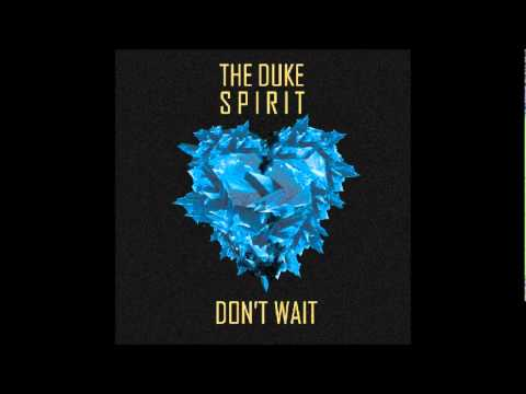The Duke Spirit - Don&#039;t Wait