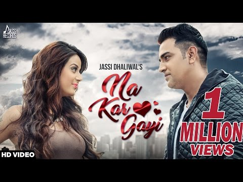 Na Kar Gayi (Full Song) | Jassi Dhaliwal Ft Kv Singh | New Punjabi Video Songs 2