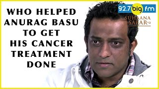 Who Helped Anurag Basu In Cancer ?