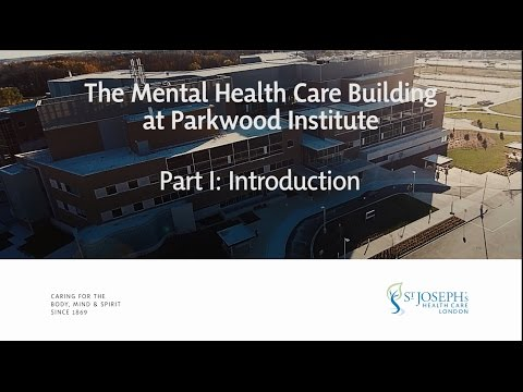 Part I: Introduction -- Virtual Tour of the Parkwood Institute Mental Health Care Building